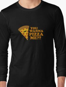 You Wanna Pizza Me Funny One Liner Long Sleeve T-Shirt