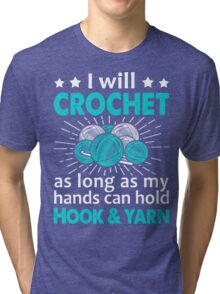 I Will Crochet As Long As My Hand Can Hold Hook & Yarn Tri-blend T-Shirt