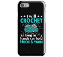 I Will Crochet As Long As My Hand Can Hold Hook & Yarn iPhone Case/Skin