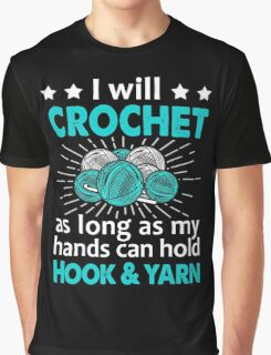 I Will Crochet As Long As My Hand Can Hold Hook & Yarn Graphic T-Shirt