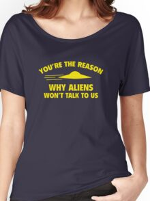 You're The Reason Why Aliens Won't Talk To Us Women's Relaxed Fit T-Shirt