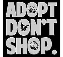 Adopt Dont Shop Photographic Print