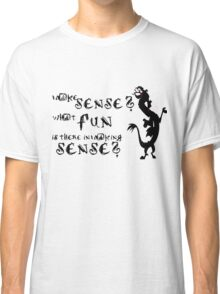wheres the fun in making sense  Classic T-Shirt