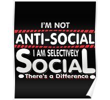I'm Not Anti-Social I'm Selectively Social - There's a Difference - Funny Shirt Poster