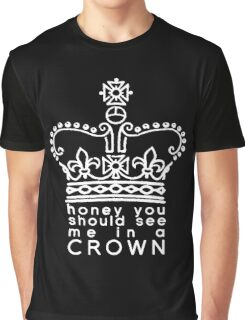you should see me in a crown Graphic T-Shirt