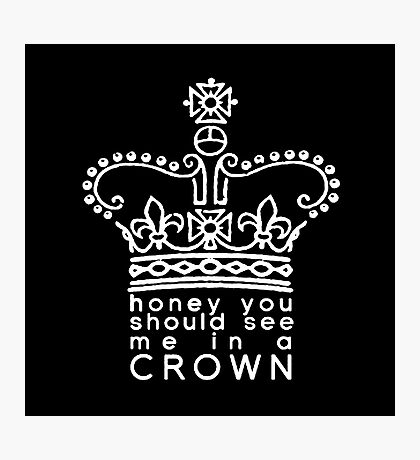 you should see me in a crown Photographic Print