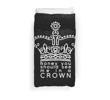you should see me in a crown Duvet Cover