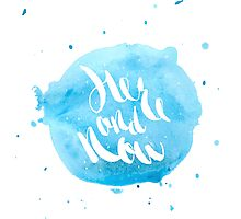 Hand lettering - Here and Now Photographic Print
