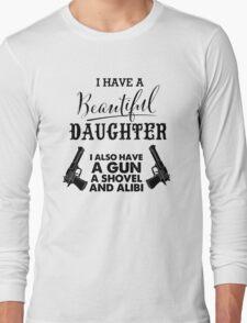 I Have A Beautiful Daughter Gun Alibi Funny Dad Long Sleeve T-Shirt