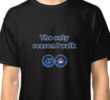 The only reason I walk GO Classic T-Shirt