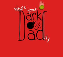 Who's Your Dark Daddy? Unisex T-Shirt