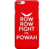 ROW ROW, FIGHT DA POWAH! iPhone Case/Skin