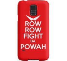 ROW ROW, FIGHT DA POWAH! Samsung Galaxy Case/Skin