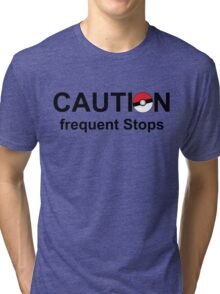 Caution frequent stops- Pokemon go Tri-blend T-Shirt