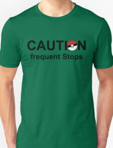 Caution frequent stops- Pokemon go Unisex T-Shirt
