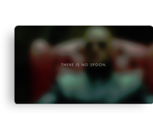 There is no spoon. Canvas Print