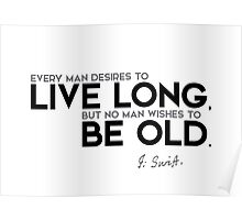 live long, be old - jonathan swift Poster