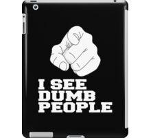 I SEE DUMB PEOPLE iPad Case/Skin