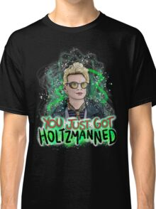 You Just Got Holtzmanned Ghostbusters  Classic T-Shirt