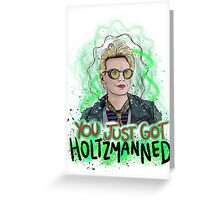 You Just Got Holtzmanned Ghostbusters  Greeting Card
