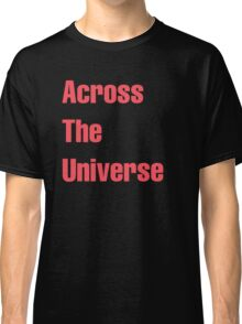 Across The Universe Classic T-Shirt
