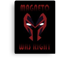 MAGNETO WAS WRIGHT Canvas Print
