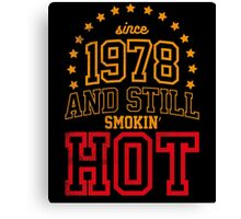 Born in 1978 and Still Smokin' HOT Canvas Print