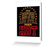 Born in 1978 and Still Smokin' HOT Greeting Card