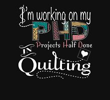 I'm Working on my PHD (Projects Half Done) In Quilting - Quilting Shirt Womens Fitted T-Shirt