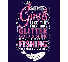 Some Girls like the finer things glitter gold and shine Photographic Print