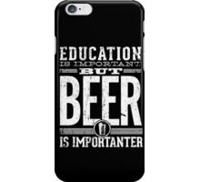 Beer is Importanter iPhone Case/Skin