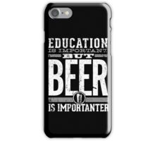 Beer is Importanter iPhone Case/Skin