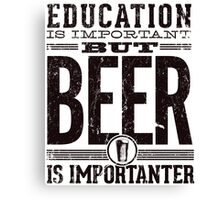 Beer is Importanter Canvas Print