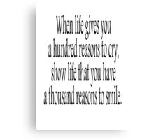 CRY, SMILE, HAPPY, SAD, When life gives you a hundred reasons to cry, show life that you have a thousand reasons to smile.  Canvas Print