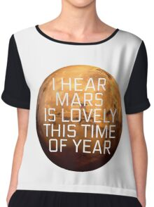 I Hear Mars Is Lovely This Time Of Year Chiffon Top