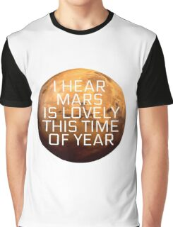 I Hear Mars Is Lovely This Time Of Year Graphic T-Shirt
