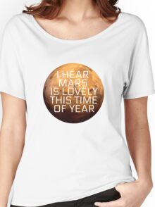 I Hear Mars Is Lovely This Time Of Year Women's Relaxed Fit T-Shirt