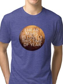 I Hear Mars Is Lovely This Time Of Year Tri-blend T-Shirt