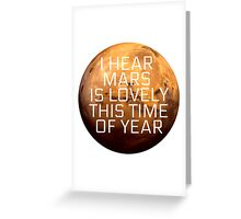 I Hear Mars Is Lovely This Time Of Year Greeting Card