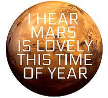 I Hear Mars Is Lovely This Time Of Year Photographic Print