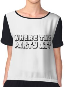 Where The Party At funny Cool Random Humor Chiffon Top
