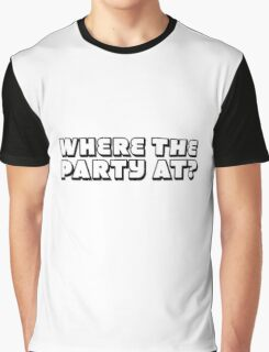 Where The Party At funny Cool Random Humor Graphic T-Shirt