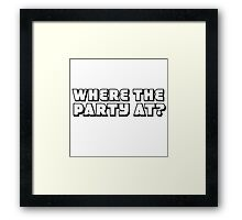 Where The Party At funny Cool Random Humor Framed Print