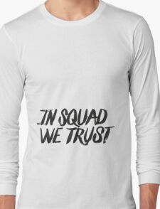 In squad we trust Long Sleeve T-Shirt