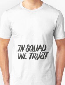In squad we trust Unisex T-Shirt