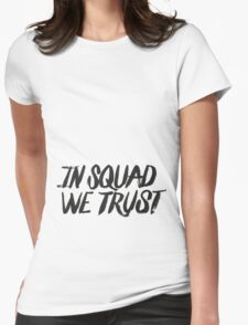 In squad we trust Womens Fitted T-Shirt