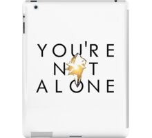You're Not Alone iPad Case/Skin