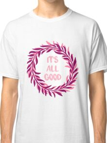 it's all good Classic T-Shirt