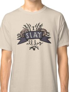 I Slay All Day Classic T-Shirt