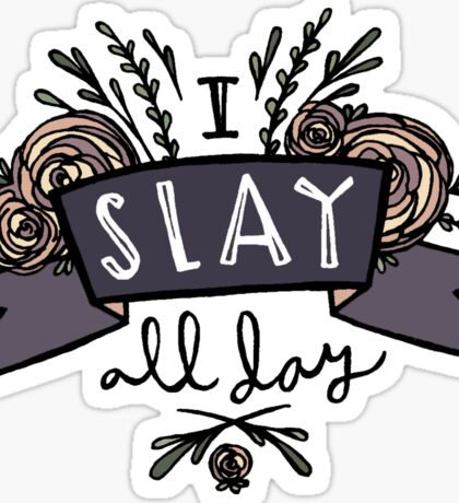 I Slay All Day Sticker